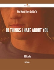 The Must-Have Guide To 10 Things I Hate About You - 85 Facts ebook by Alan Norman