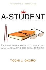 The A-Student ebook by Tochi J. Okoro