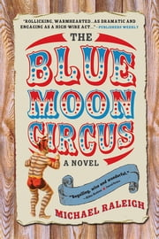 The Blue Moon Circus - A Novel ebook by Michael Raleigh