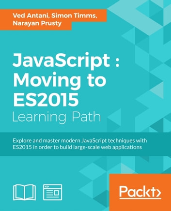 JavaScript : Moving to ES2015 ebook by Ved Antani,Simon Timms,Narayan Prusty