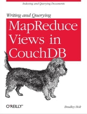 Writing and Querying MapReduce Views in CouchDB ebook by Bradley Holt