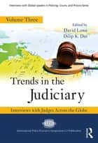 Trends in the Judiciary - Interviews with Judges Across the Globe, Volume Three ebook by David Lowe, Dilip K. Das