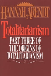 Totalitarianism - Part Three of The Origins of Totalitarianism ebook by Hannah Arendt