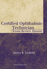 Certified Ophthalmic Technician Exam Review Manual, Second Edition ebook by Janice Ledford
