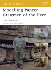 Modelling Panzer Crewmen of the Heer ebook by Mark Bannerman