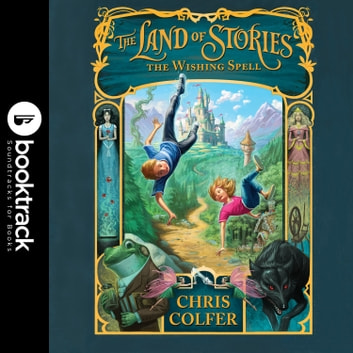The Land of Stories: The Wishing Spell - Booktrack Edition audiobook by Chris Colfer