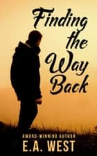 Finding the Way Back ebook by E.A. West