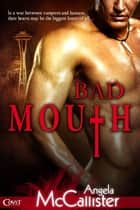 Bad Mouth ebook by Angela McCallister