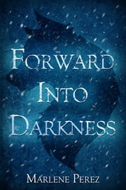 Forward into Darkness eBook par Marlene Perez