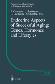Endocrine Aspects of Successful Aging: Genes, Hormones and Lifestyles ebook by P. Chanson,Jacques Epelbaum,S.W.J. Lamberts