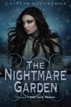 The Nightmare Garden: The Iron Codex Book Two ebook by Caitlin Kittredge