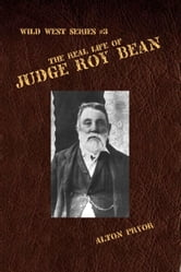 The Real Life of Judge Roy Bean ebook by Alton Pryor