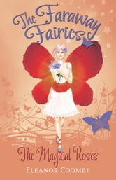 The Magical Roses - The Faraway Fairies: Book Eleven ebook by Eleanor Coombe
