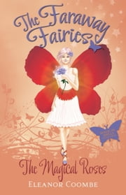 The Magical Roses - The Faraway Fairies: Book Eleven ebook by Eleanor Coombe,Andrew Smith
