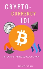 Cryptocurrency 101 - A 2018 Simple Beginners Guide to Buying, Investing, Trading and Mining Bitcoin, Ethereum, Litecoin and Other Altcoins, The strengths and weaknesses of cryptocurrencies and future ebook by JImmy Putnik