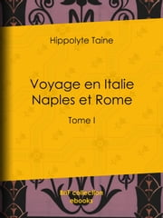 Voyage en Italie. Naples et Rome - Tome I ebook by Hippolyte Taine