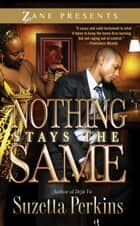 Nothing Stays the Same ebook by Suzetta Perkins