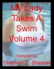 My Lady Takes A Swim Volume 4 ebook by Stephen Shearer
