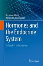 Hormones and the Endocrine System - Textbook of Endocrinology ebook by Bernhard Kleine, Winfried G. Rossmanith