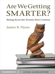 Are We Getting Smarter? - Rising IQ in the Twenty-First Century ebook by James R. Flynn
