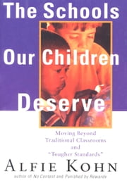 "The Schools Our Children Deserve - Moving Beyond Traditional Classrooms and ""Tougher Standards"" ebook by Alfie Kohn"
