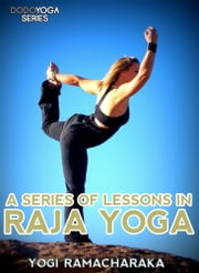 A Series Of Lessons In Raja Yoga ebook by YogiRamacharaka