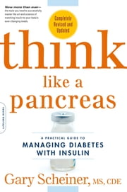 Think Like a Pancreas - A Practical Guide to Managing Diabetes with Insulin--Completely Revised and Updated ebook by Gary Scheiner