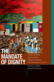 The Mandate of Dignity - Ronald Dworkin, Revolutionary Constitutionalism, and the Claims of Justice ebook by Drucilla Cornell,Nick Friedman
