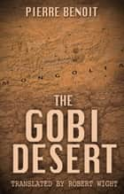 The Gobi Desert ebook by Pierre Benoit, Robert Wight