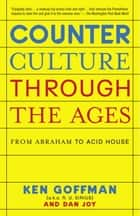 Counterculture Through the Ages ebook by Ken Goffman,Dan Joy