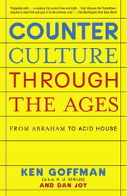 Counterculture Through the Ages - From Abraham to Acid House ebook by Ken Goffman,Dan Joy