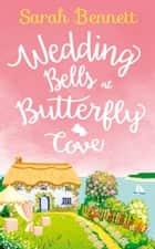 Wedding Bells at Butterfly Cove: A heartwarming romantic read for summer 2017! (Butterfly Cove, Book 2) ebook by Sarah Bennett