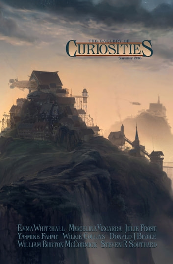 Curiosities #3 Summer 2018 ebook by Emma Whitehall,Yasmine Fahmy,Julie Frost,Donald J. Bingle,Steven R. Southard,William Burton McCormick,Marcelina Vizcarra,Kevin Frost,Andrew McCurdy