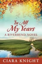In All My Years ebook by Ciara Knight