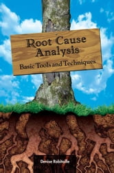 Root Cause Analysis: Basic Tools and Techniques ebook by Denise Robitaille