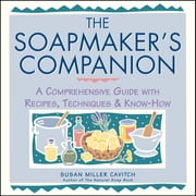 The Soapmaker's Companion - A Comprehensive Guide with Recipes, Techniques & Know-How ebook by Susan Miller Cavitch