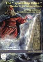 "The ""spaceship Cities"" founded by the patriarch Enoch ebook by Lucio Tarzariol"