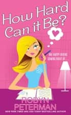 How Hard Can It Be? ebook by Robyn Peterman