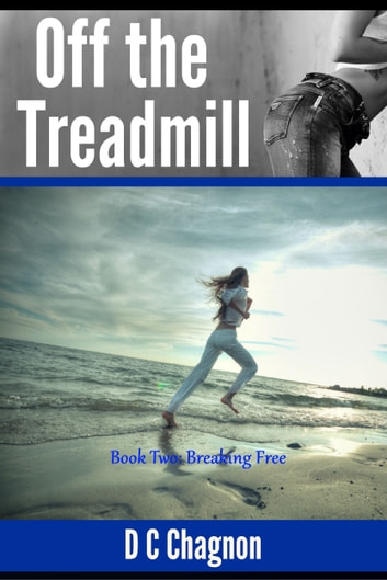 Off the Treadmill, Book Two: Breaking Free ebook by D.C. Chagnon