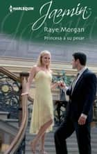 PRINCESA A SU PESAR ebook by Raye Morgan