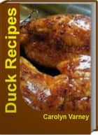 Duck Recipes ebook by Carolyn Varney