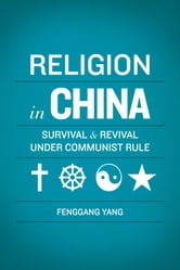 Religion in China: Survival and Revival under Communist Rule ebook by Fenggang Yang