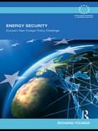 Energy Security - Europe's New Foreign Policy Challenge ebook by Richard Youngs