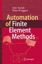 Automation of Finite Element Methods ebook by Jože Korelc,Peter Wriggers