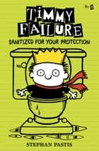 Timmy Failure: Sanitized for Your Protection ebook by Stephan Pastis, Stephan Pastis