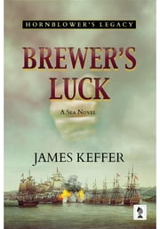 Brewer's Luck: Hornblower's Legacy ebook by James Keffer
