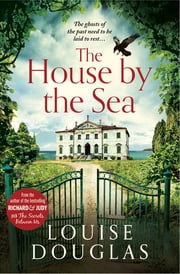 The House by the Sea - A chilling, unforgettable read from the Top 10 bestseller ebook by Louise Douglas