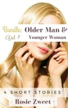 Bundle: Older Man & Younger Woman Vol. 8 (4 short stories) ebook by Rosie Zweet