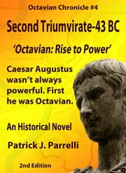 #4 Second Triumvirate - 43 BC - Octavian: Rise to Power ebook by Patrick Parrelli