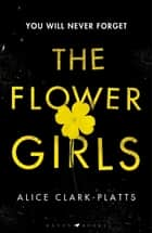 The Flower Girls ebook by Alice Clark-Platts